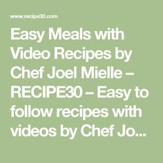 Easy Meals with Video Recipes by Chef Joel Mielle – RECIPE30 – Easy to follow recipes with videos by Chef Joel, Mediterranean influences.