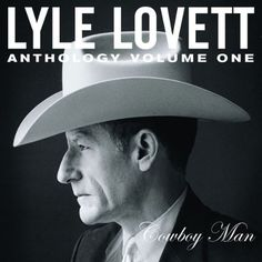 Lyle Lovett- Anthology Vol. The Cowboy Man Country Music, Lyle Lovett, Cowboys Men, Experimental Music, Secret Love, I Movie, Album Covers, My Music, Audio