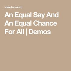An Equal Say And An Equal Chance For All | Demos
