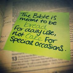Soo true. Too often we treat God's word like cake. Its sweet and meets our craving when we expect it to. Time to make God's word our daily bread that gives us strength and nutrition for the entire day.. not just a sweet fix.