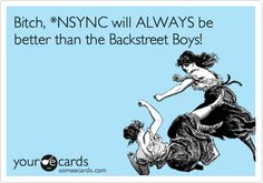 lies. thought this for a while . . . the bsb came back and better than ever! suck that 4/5ths of nsync no one cares about anymore!