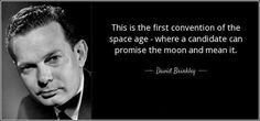 This is the first convention of the space age - where a candidate can promise the moon and mean it. David Brinkley, Space Age, The One, Moon, Canning, Quotes, The Moon, Quotations, Home Canning
