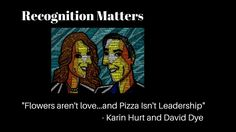 """Flowers aren't love and pizza isn't leadership. It''s not how you recognize, but what and why that matters most. Just like you can't save a bad relationship with flowers and candy-- you can't build a team with pizza or a bowling party. Karin Hurt and David Dye ask... """"what does effective recognition mean to you?"""""""
