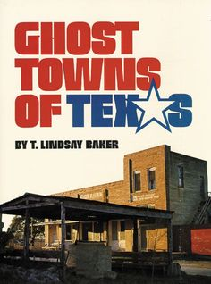 Ghost Towns of Texas by T. Lindsay Baker