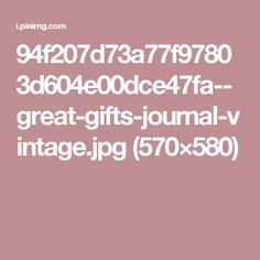 94f207d73a77f97803d604e00dce47fa--great-gifts-journal-vintage.jpg (570×580)