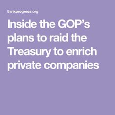 Inside the GOP's plans to raid the Treasury to enrich private companies