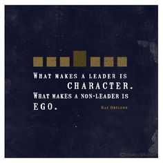 """""""What makes a leader is character. What makes a non-leader is ego."""" (Ray Ortlund)"""