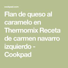 Flan de queso al caramelo en Thermomix Receta de carmen navarro izquierdo - Cookpad