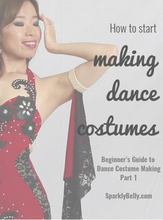 How to Start Making Dance Costumes - Beginner's Guide to Dance Costume Making Part 1 - SPARKLY BELLY