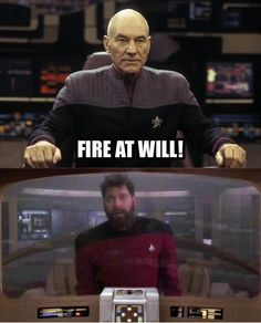 """Just a little Star Trek humor! Captain Picard and Commander Will Riker. My comment:] I've always thought this whenever they said """"Fire at will. Star Trek Meme, Star Wars, Star Trek Characters, Starship Enterprise, Star Trek Universe, Star Trek Ships, Thats The Way, Sci Fi Fantasy, Laugh Out Loud"""