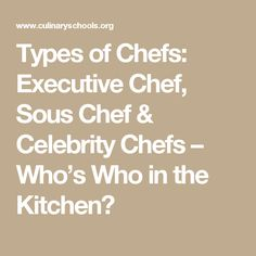 Types of Chefs: Executive Chef, Sous Chef & Celebrity Chefs – Who's Who in the Kitchen?
