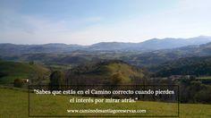 """""""Sabes que estás en el Camino correcto cuando pierdes el interés por mirar atrás."""" #CaminodeSantiago.  www.caminodesantiagoreservas.com"""
