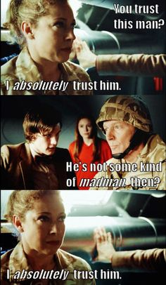 Notice that she didn't say that he wasn't a madman who was going to get them all killed. She just said that she trusted him.
