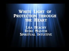 White Light of Protection Through the Heart Meditation Video   ~ Lisa's website: https://www.LisaBeachy.com Join Lisa on Facebook: https://www.facebook.com/LBeachy  Do my meditations help? : http://www.patreon.com/meditationsformoms