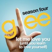 Music Entertainment – The Music Entertainment of the 21st Century! » Let Me Love You (Until You Learn To Love Yourself) [Glee Cast Version] – Single – Glee Cast