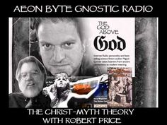 Aeon Byte Gnostic Radio: Dr. Robert M. Price on the Christ Myth. Interview begins about 15 minutes in. #JesusMyth  #ChristMyth http://www.amazon.com/Robert-M.-Price/e/B001JPBXS8/ref=sr_tc_2_0?qid=1423929522&sr=8-2-ent