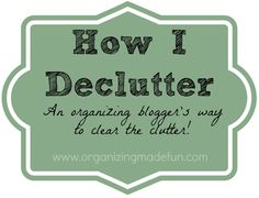 How I declutter: An organizing bloggers way to clear the clutter | OrganizingMadeFun.com