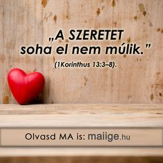 A szeretet soha el nem múlik. Love never fails in Hungarian! Biblical Quotes, Bible Quotes, Qoutes, Inspirational Verses, Christian Quotes, Gods Love, Jesus Christ, Christianity, Reflection