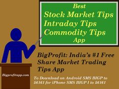 http://bigprofitapp.com/ : If you are looking for Stock Market Tips Intraday Tips Commodity Tips for Indian Market then you can visit at our website at Bigprofitapp.com or To Download on Android SMS BIGP to 56161 for iPhone SMS BIGP I to 56161.