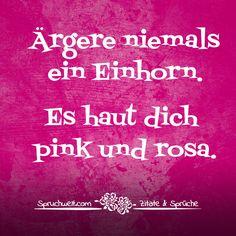 Ärgere niemals ein Einhorn. Es haut dich pink und rosa. -  Einhornsprüche, Einhorn-Spruch, schöne Sprüche über Einhörner und das Einhorn in Dir! #zitate #sprüche #spruchbilder #deutsch