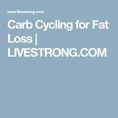 Carb Cycling for Fat Loss | LIVESTRONG.COM