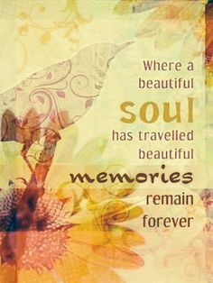 Where a beautiful soul has traveled beautiful memories remain forever.♥ You were such a beautiful soul! Sympathy Quotes, Sympathy Cards, Beautiful Soul, Beautiful Words, Beautiful Things, Beautiful Friend, Memories Quotes, Bad Memories, Travel Memories