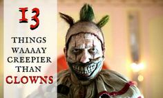 To me, clowns are not the stuff of nightmares. There are much more frightening…