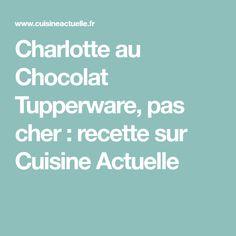 Charlotte au Chocolat Tupperware, pas cher : recette sur Cuisine Actuelle