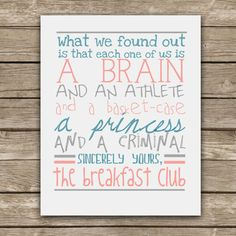 A Brain and an Athlete and a Basket-Case, a Princess and a Criminal - The Breakfast Club Quote - Graphic Print - Wall Art. $20.00, via Etsy.