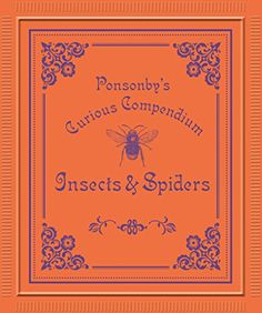 Ponsonby's: Insects & Spiders (Ponsonby's Curious Compend... https://www.amazon.co.uk/dp/1782402446/ref=cm_sw_r_pi_dp_x_5FKAybGD25SVS