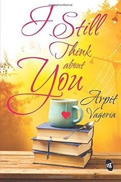 Book Review - I Still Think About You by Arpit Vageria. A story of love, brotherhood, passion and the depths to which a heart can go to win back lost love.