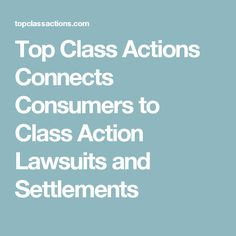 Top Class Actions Connects Consumers to Class Action Lawsuits and Settlements