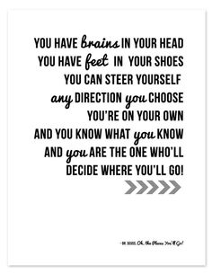 """You are th eone who'll decide where you'll go!"" -Doctor Suess"