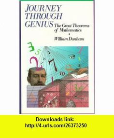 Journey Through Genius The Great Theorems of Mathematics William Dunham ,   ,  , ASIN: B001YUHGWU , tutorials , pdf , ebook , torrent , downloads , rapidshare , filesonic , hotfile , megaupload , fileserve