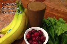 Cherry Banana Smoothie  1 cup Cherries 1 Banana 1 cup Spinach 8 ounces filtered water