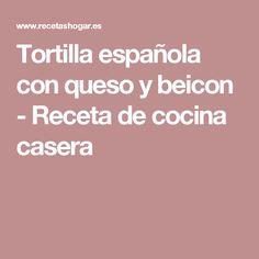Tortilla española con queso y beicon - Receta de cocina casera