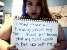 "Rape Culture - ""I need #feminism because people tell me I should be thankful that my rapist wanted to have sex with me."" TRIGGER WARNING: RAPE AND SIZISM"