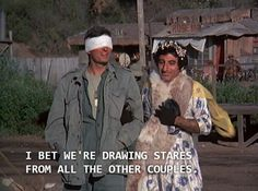 Hawkeye and Klinger....when Hawkeye was temporarily blinded.