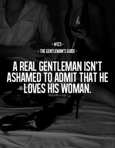 A real gentleman isn't ashamed to admit that he loves his woman. - The Gentleman's Guide Gentleman Stil, True Gentleman, I Love My Wife, Love You, My Love, Inspiring Quotes About Life, Inspirational Quotes, Motivational Quotations, Thoughts
