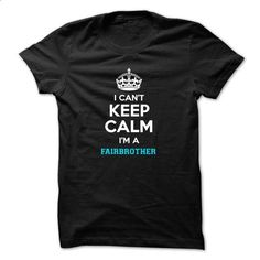 I cant keep calm Im a FAIRBROTHER - #love gift #bestfriend gift