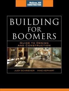 Building for boomers : guide to design and construction By Judy Schriener and Mike Kephart
