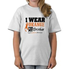 Leukemia I Wear Orange For My Brother T Shirts - for big sis to wear!