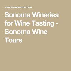 Sonoma Wineries for Wine Tasting - Sonoma Wine Tours