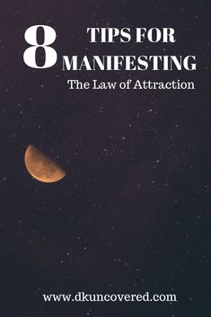 The 8 Tips for Manifesting with The Law of Attraction #manifestation #TheLawofAttraction #loa #manifest #blogger #mindset #lawofattraction