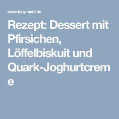 Rezept: Dessert mit Pfirsichen, Löffelbiskuit und Quark-Joghurtcreme