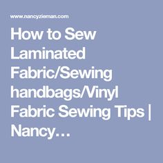 How to Sew Laminated Fabric/Sewing handbags/Vinyl Fabric Sewing Tips   Nancy…