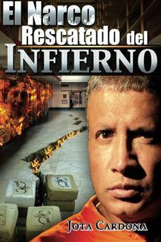 El Narco: Rescatado del Infierno (Spanish Edition) by Jota Cardona,http://www.amazon.com