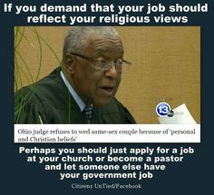 Your personal view has no place when holding a public/Govt job... you serve the law and people.