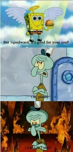 BUT SQUIDWARD, ITS GOOD FOR YOUR SOUL! Watch Spongebob, Funny Spongebob Memes, Squidward Meme, Funny Cute, Hilarious, Stupid Funny, Rasengan Vs Chidori, Squidward Tentacles, Pineapple Under The Sea
