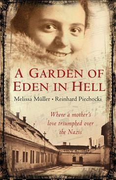 A Garden of Eden in Hell: The Life of Alice Herz-Sommer   Another holocaust book.....unreal.